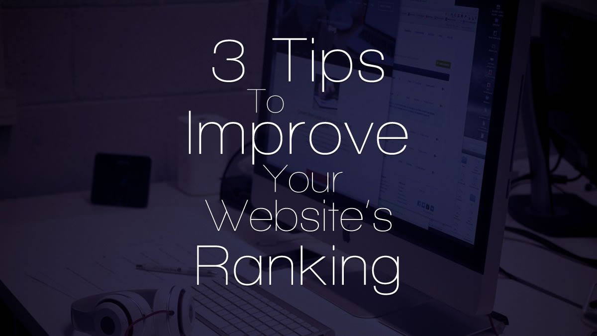 3 Tips To Improve Your Website's Ranking